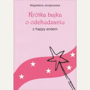 KRÓTKA BAJKA O ODCHUDZANIU Z HAPPY ENDEM   Magdalena Jarzębowska
