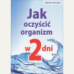 JAK OCZYŚCIĆ ORGANIZM W 2 DNI   Kathryn Marsden