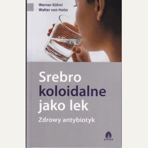 SREBRO KOLOIDALNE JAKO LEK Werner Kuhni, Walter von Holst