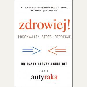 ZDROWIEJ!  Pokonaj lęk, stres i depresję.  Dr David Servan-Schreiber