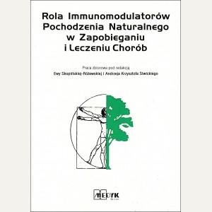 ROLA IMMUNOMODULATORÓW POCHODZENIA NATURALNEGO W ZAPOBIEGANIU I LECZENIU CHORÓB    E. Skopińska-Różewska  A. K. Siwicki