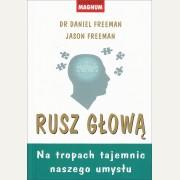 RUSZ GŁOWĄ  Na tropach tajemnic naszego umysłu   Dr Daniel Freeman, Jason Freeman