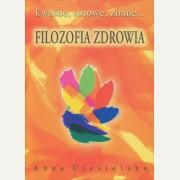 FILOZOFIA ZDROWIA   KWAŚNE, SUROWE, ZIMNE...     Anna Ciesielska