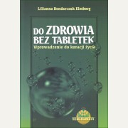 """DO ZDROWIA BEZ TABLETEK  Wprowadzenie do """"Kuracji życia""""    Lilianna Bondarczuk Elmborg"""