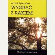 WYGRAĆ Z RAKIEM    Anatol Rybczyński
