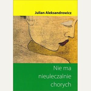 NIE MA NIEULECZALNIE CHORYCH    Julian Aleksandrowicz
