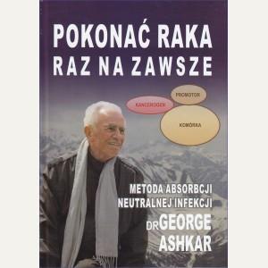 POKONAĆ RAKA RAZ NA ZAWSZE  Metoda absorpcji neutralnej infekcji  Dr George Ashkar