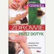 ZDROWIE PRZEZ DOTYK  Jadwiga Górnicka