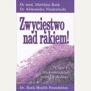 ZWYCIĘSTWO NAD RAKIEM ! Cz. I: Niewyobrażalne stało się możliwe.  Dr med. Matthias Rath, dr Aleksandra Niedzwiecki
