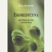 EKOMEDYCYNA (Od lekarza do grabarza)  Jerzy Maslanky